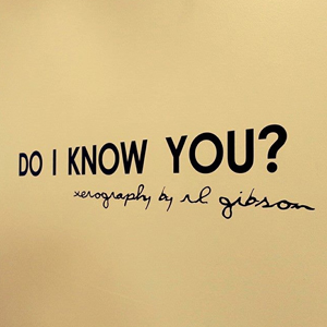 Do I Know You-- Xerography by Artist R.L. Gibson