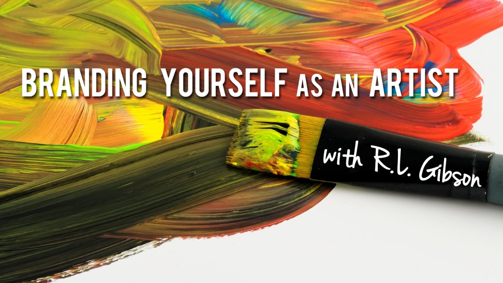 "Learn how to ""Brand Yourself as an Artist"" with R.L. Gibson!"