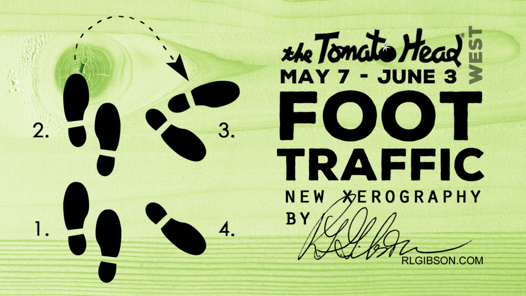 Foot Traffic, featuring new xerography work by Artist R.L. Gibson, opens at Tomato Head WEST in Knoxville on May 7th and runs through June 3rd.